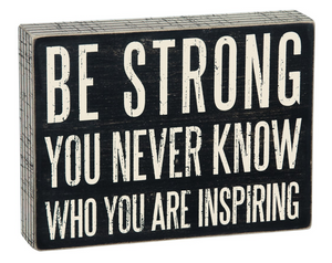 Be Strong - You Never Know Who You Are Inspiring Box Sign
