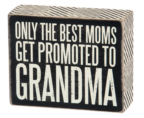Best Moms Get Promoted To Grandma Box Sign