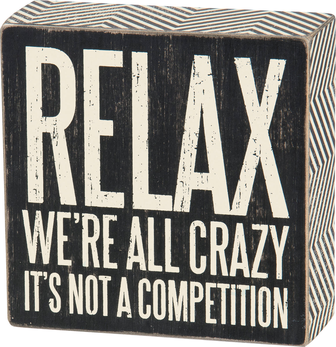 Relax - We're All Crazy It's Not A Competition Box Sign