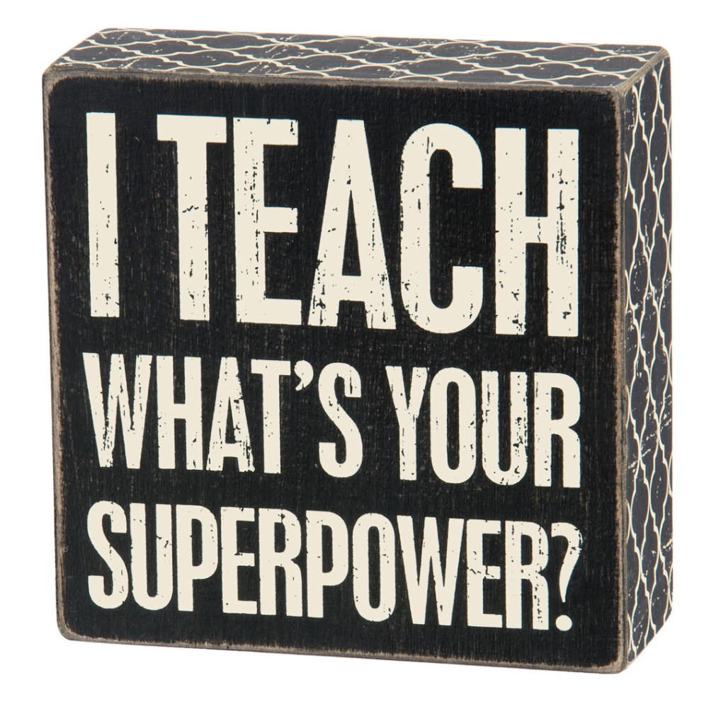 I Teach - What's Your Superpower Box Sign