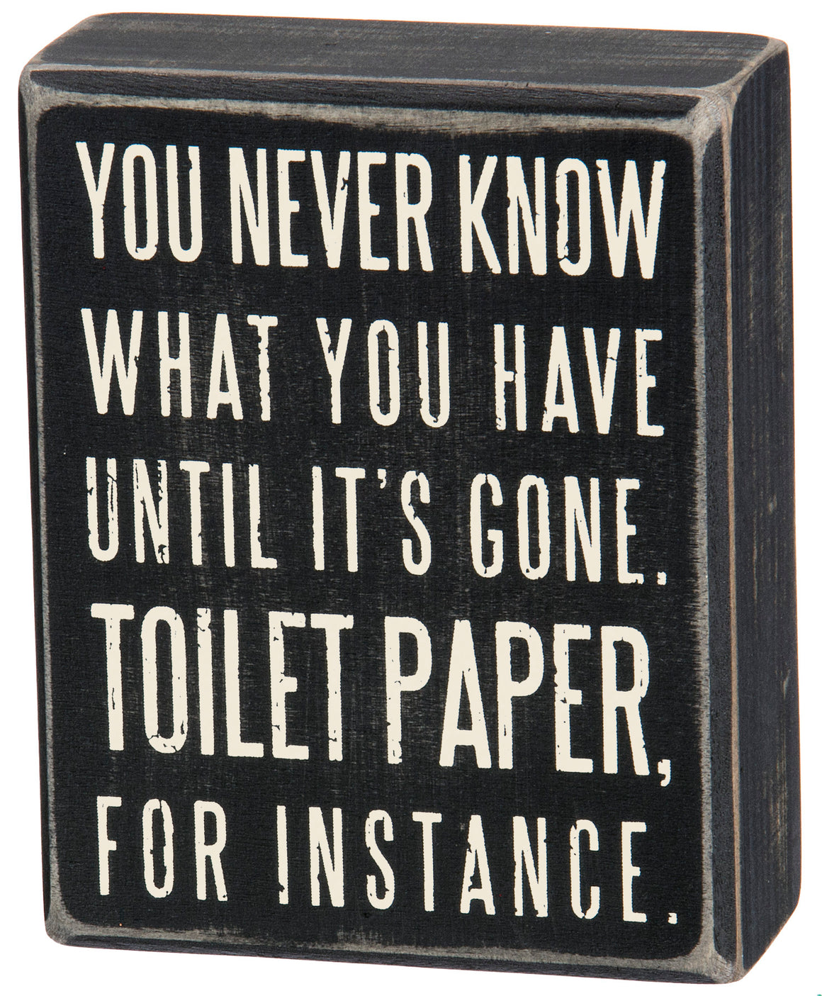 You Never Know What You Have Until It's Gone. Toilet Paper, For Instance Box Sign