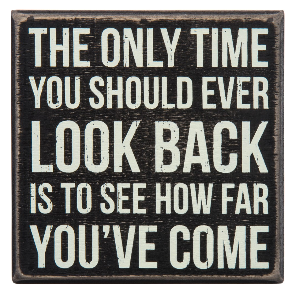 The Only Time You Should Ever Look Back Is To See How Far You've Come Box Sign