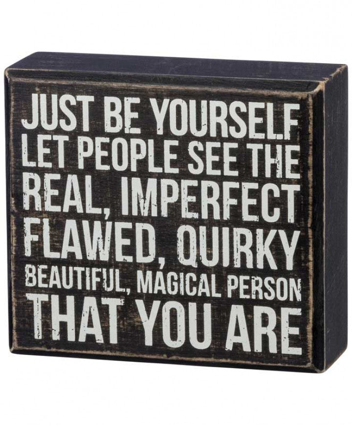 Just Be Yourself - Let People See The Real, Imperfect, Flawed, Quirky, Beautiful, Magical Person That You Are Box Sign