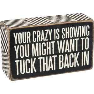 Your Crazy Is Showing - You Might Want To Tuck That Back In Box Sign
