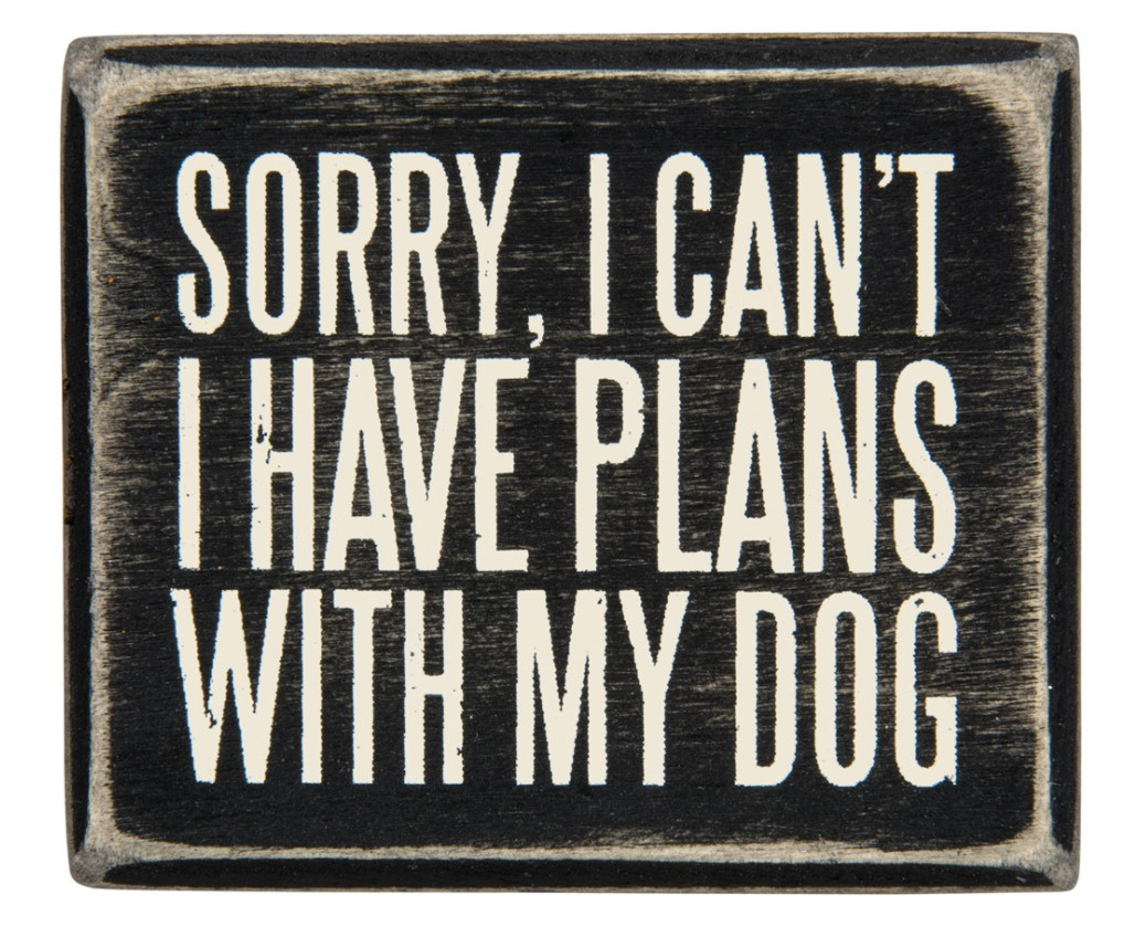 Sorry, I Can't - I Have Plans With My Dog Box Sign