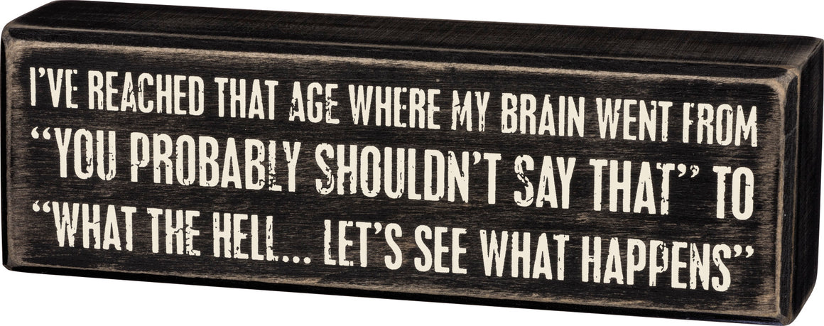 I've Reached That Age... Box Sign