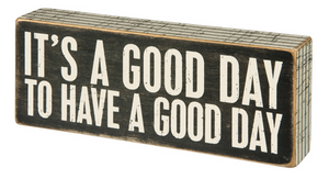 It's A Good Day To Have A Good Day Box Sign
