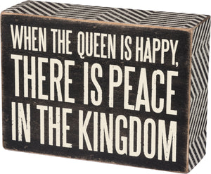 When The Queen Is Happy, There Is Peace In The Kingdom Box Sign