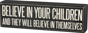 Believe In Your Children And They Will Believe In Themselves Box Sign