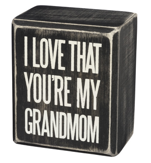I Love That You're My Grandmom Box Sign