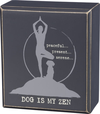 peaceful... present... serene... DOG IS MY ZEN ~ Box Sign