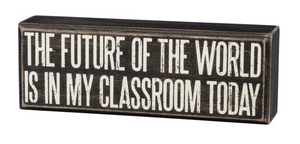 The Future Of The World Is In My Classroom Today Box Sign