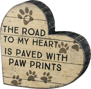 The Road To My Heart Is Paved With Paw Prints ~ Wooden Block Chunky Sitter