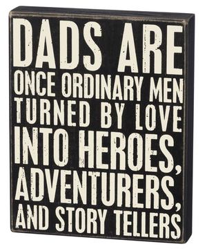 Dads Are Once Ordinary Men Turned By Love Into Hereos, Adventurers, And Story Tellers Box Sign