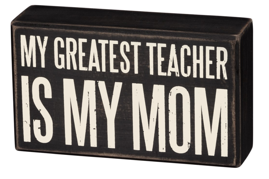 My Greatest Teacher Is My Mom Box Sign