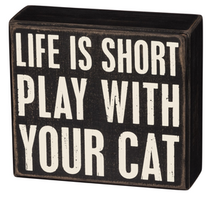 Life Is Short Play With Your Cat Box Sign