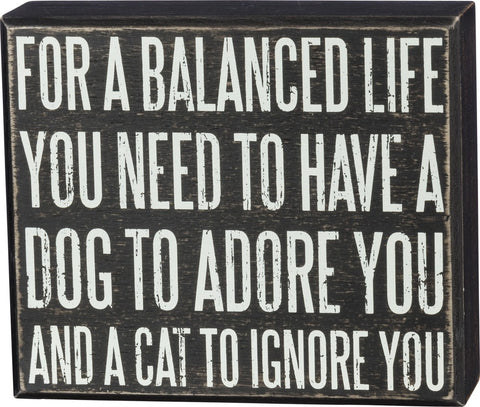 For a Balanced Life... Dog and Cat... Box Sign