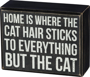Home Is Where the Cat Hair Sticks To Everything But the Cat Box Sign
