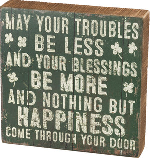"Irish Blessing ""May Your Troubles Be Less And Your Blessings Be More And Nothing But Happiness Come Through Your Door"" Box Sign"