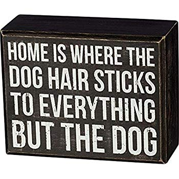 Home Is Where The Dog Hair Sticks To Everything But The Dog Box Sign