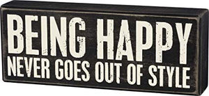 Being Happy Never Goes Out Of Style Box Sign