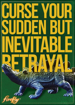 Curse Your Sudden But Inevitable Betrayal Firefly Magnet