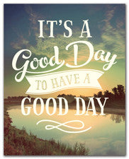 It's A Good Day To Have A Good Day - Art Print