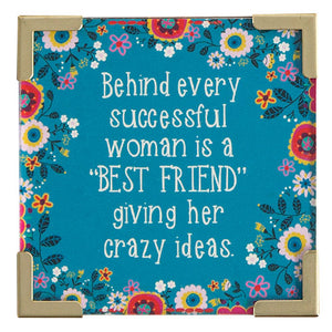 """Behind Every Successful Woman Is a ""Best Friend"" Giving Her Crazy Ideas"" Magnet"