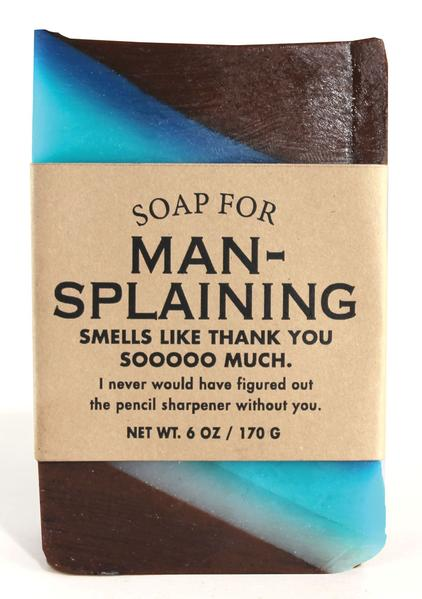 Soap for Man-Splaining ~ Smells Like Thank You Soooooo Much
