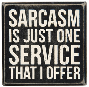 Sarcasm Is Just One Service That I Offer Box Sign