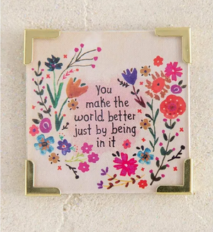 """You Make the World Better Just By Being in It"" Magnet"