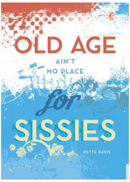 Old Age Ain't No Place for Sissies Birthday Greeting Card