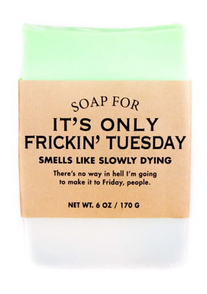 Soap for It's Only Frickin' Tuesday ~ Smells Like Slowly Dying