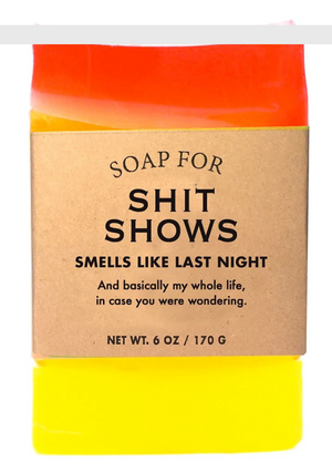 Soap for Shit Shows ~ Smells Like Last Night