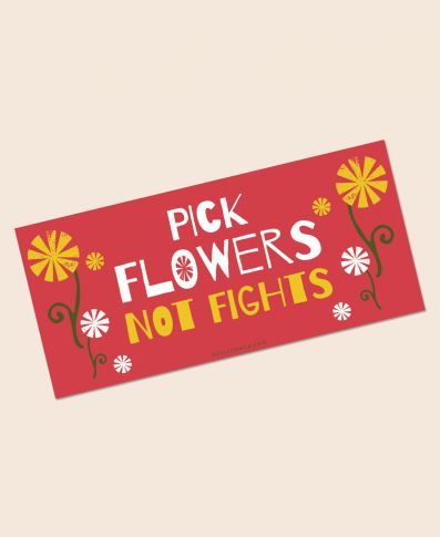 Pick Flowers Not Fights Sticker