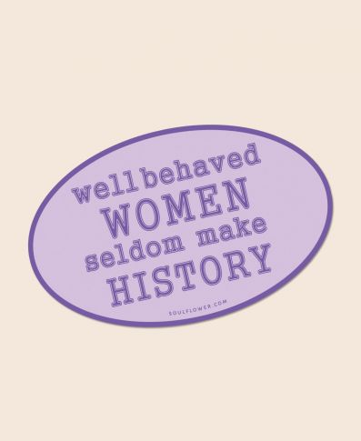 Well Behaved Women Seldom Make History Sticker