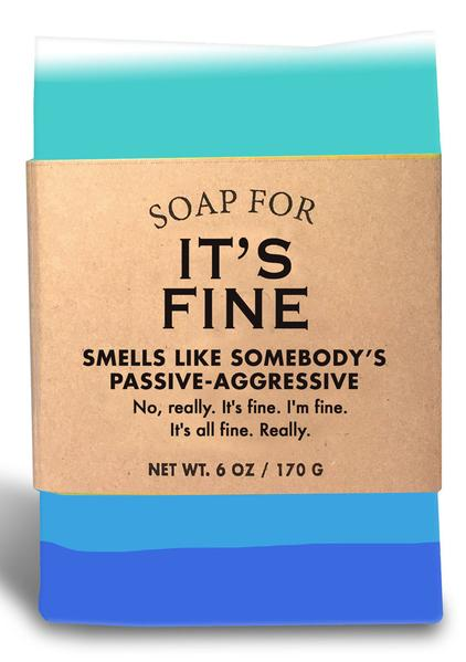Soap for It's Fine ~ Smells Like Somebody's Passive-Agressive