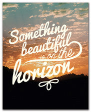 Something Beautiful Is On The Horizon - Art Print