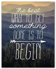 The Best Way To Get Something Done Is To Begin - Art Print
