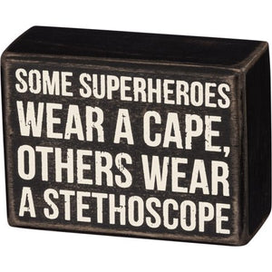 Some Superheroes Wear A Cape, Others Wear A Stethoscope Box Sign