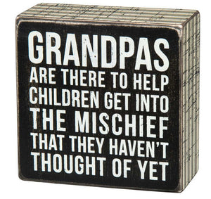 Grandpas Are There To Help Children Get Into The Mischief That They Haven't Thought Of Yet Box Sign