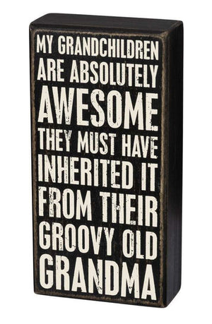 My Grandchildren Are Absolutely Awesome - They Must Have Inherited It From Their Groovy Old Grandma Box Sign