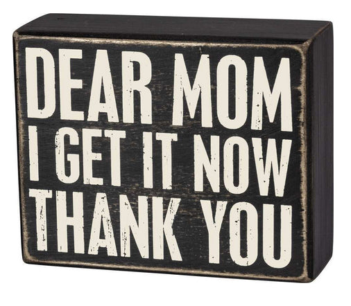 Dear Mom I Get It Now Thank You Box Sign