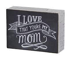 I Love That You're My Mom Chalk Art Box Sign