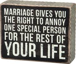 Marriage Gives You The Right To Annoy One Special Person For The Rest Of Your Life Box Sign
