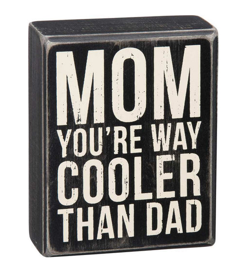 Mom You're Way Cooler Than Dad Box Sign
