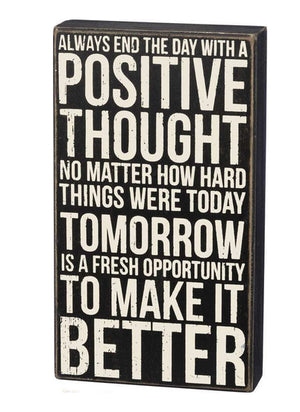 Always End The Day With A Positive Thought No Matter How Hard Things Were Today - Tomorrow Is A Fresh Opportunity To Make It Better Box Sign
