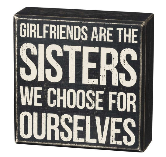 Girlfriends Are The Sisters We Choose For Ourselves Box Sign