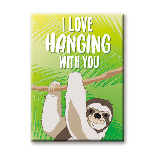 I Love Hanging With You Sloth Flat Magnet