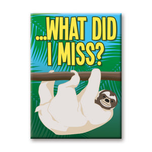 What Did I Miss? Sloth Flat Magnet